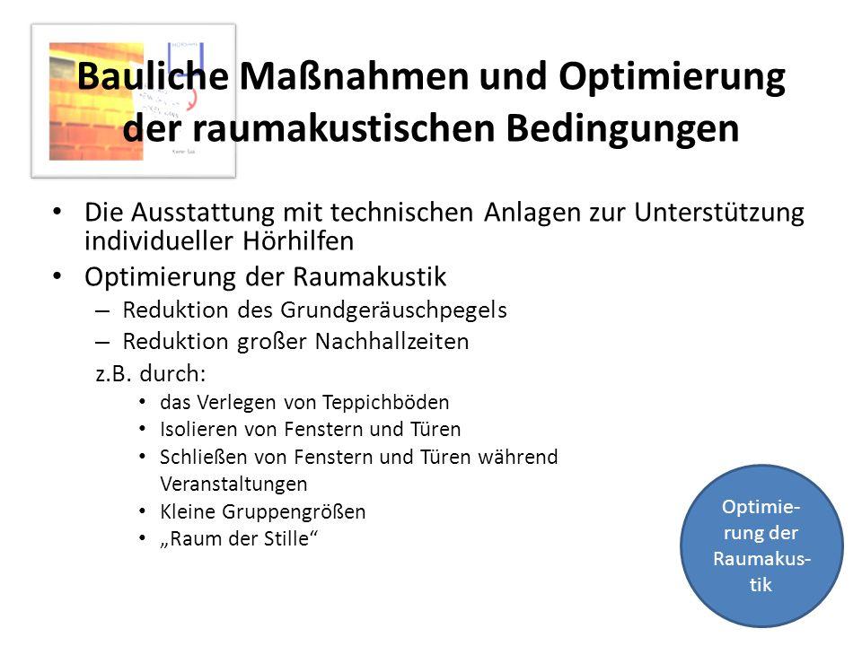 Bauliche Maßnahmen und Optimierung der raumakustischen Bedingungen Die Ausstattung mit technischen Anlagen zur Unterstützung individueller Hörhilfen O