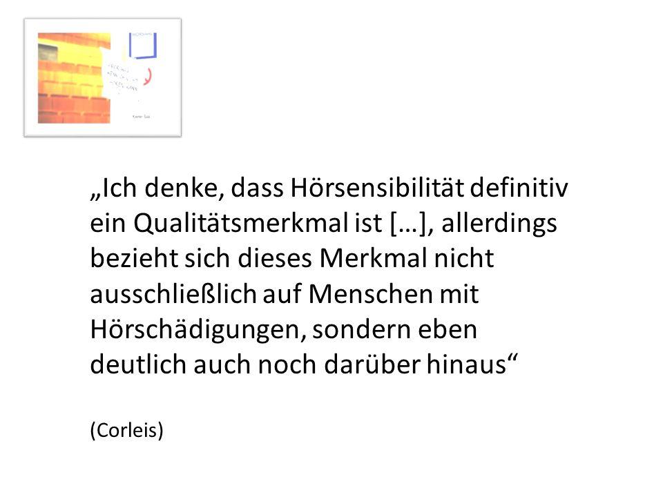 Ich denke, dass Hörsensibilität definitiv ein Qualitätsmerkmal ist […], allerdings bezieht sich dieses Merkmal nicht ausschließlich auf Menschen mit H