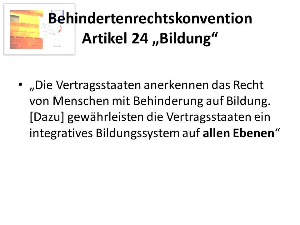Behindertenrechtskonvention Artikel 24 Bildung Die Vertragsstaaten anerkennen das Recht von Menschen mit Behinderung auf Bildung. [Dazu] gewährleisten