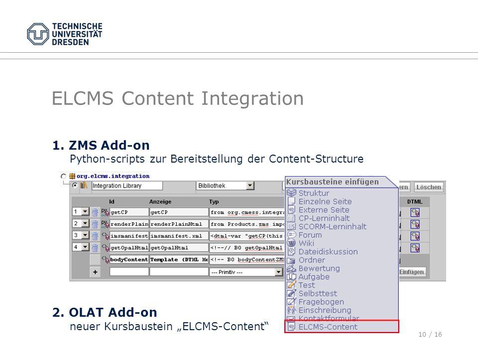 10 / 16 ELCMS Content Integration 1. ZMS Add-on Python-scripts zur Bereitstellung der Content-Structure 2. OLAT Add-on neuer Kursbaustein ELCMS-Conten