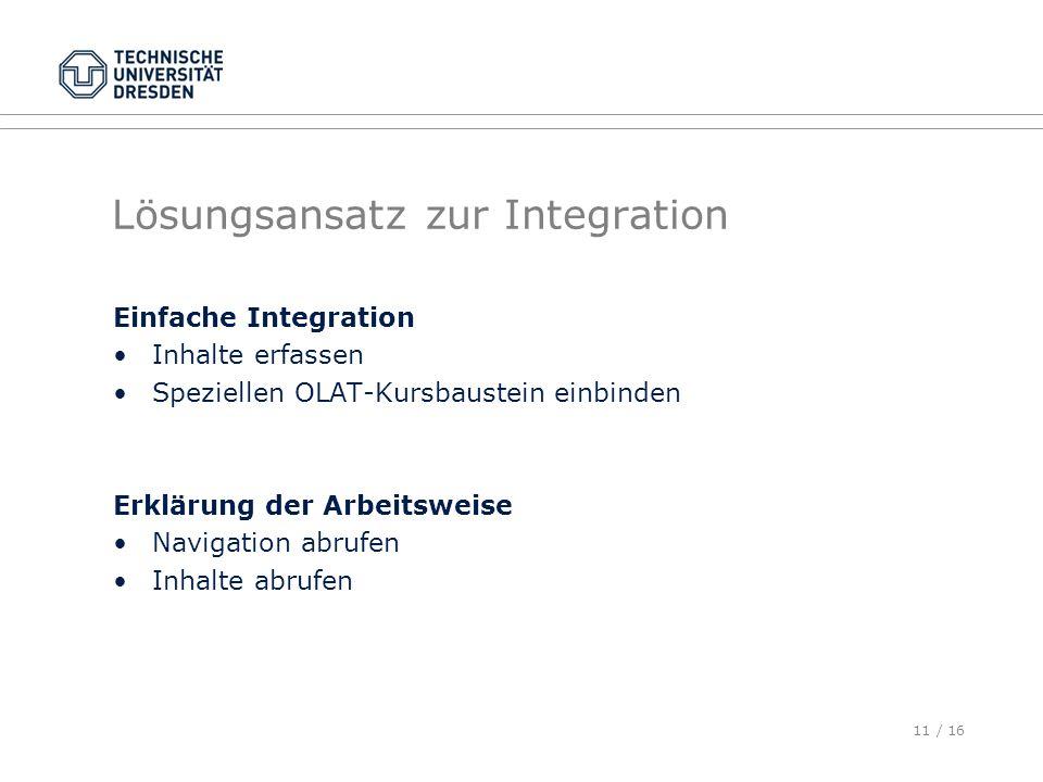 11 / 16 Lösungsansatz zur Integration Einfache Integration Inhalte erfassen Speziellen OLAT-Kursbaustein einbinden Erklärung der Arbeitsweise Navigati
