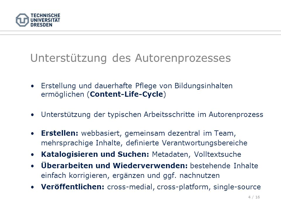 5 / 16 Unterstützung des Autorenprozesses Open Source Software als technologische Basis zur Content Modellierung: XML-Publishing-Framework ZMS – ZOPE based content management system for science, technology and medicine http://www.zms-publishing.com, http://zope.de, http://python.org Services+Support zum Einsatz für End-User und Key-User: Hosting, Training, Customizing, etc.