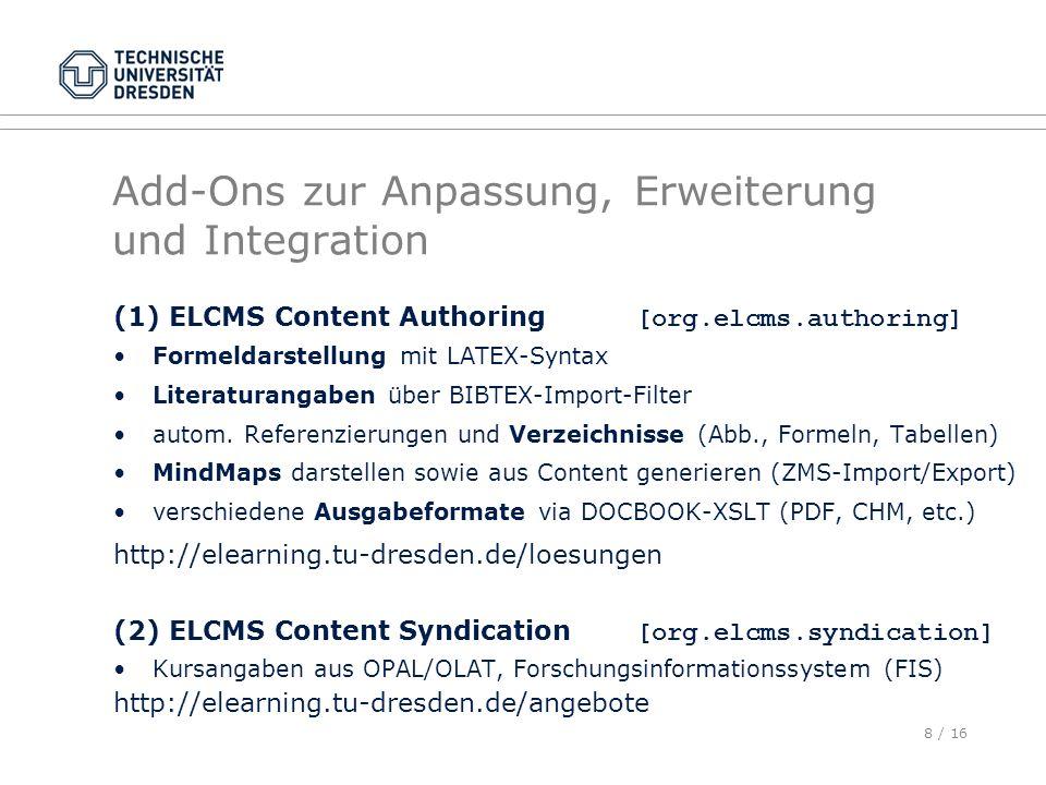 8 / 16 Add-Ons zur Anpassung, Erweiterung und Integration (1) ELCMS Content Authoring [org.elcms.authoring] Formeldarstellung mit LATEX-Syntax Literat