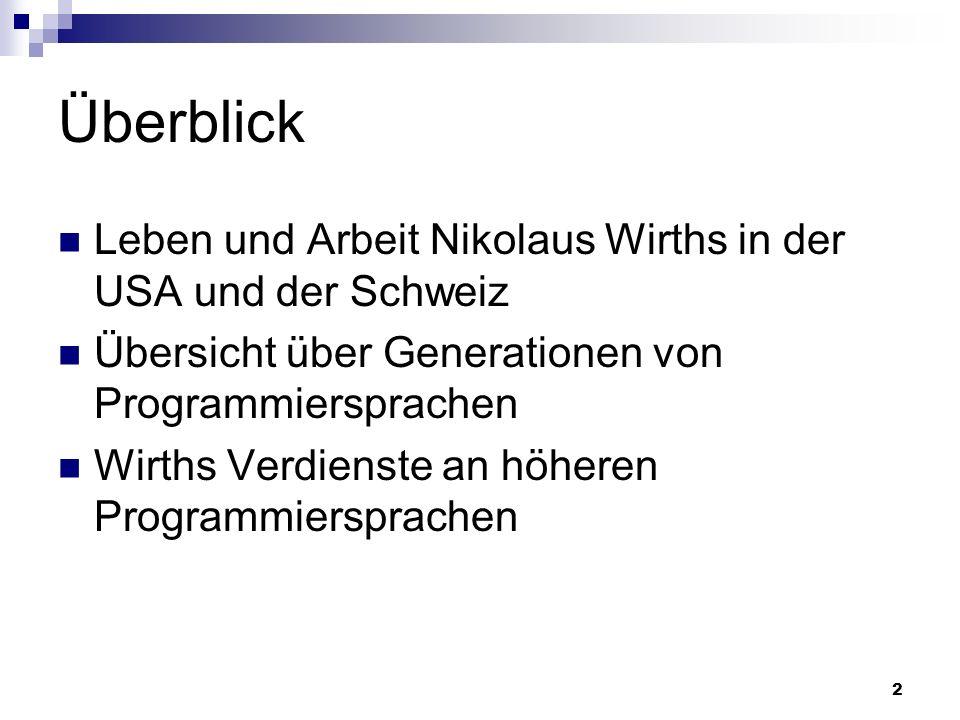 2 Überblick Leben und Arbeit Nikolaus Wirths in der USA und der Schweiz Übersicht über Generationen von Programmiersprachen Wirths Verdienste an höher