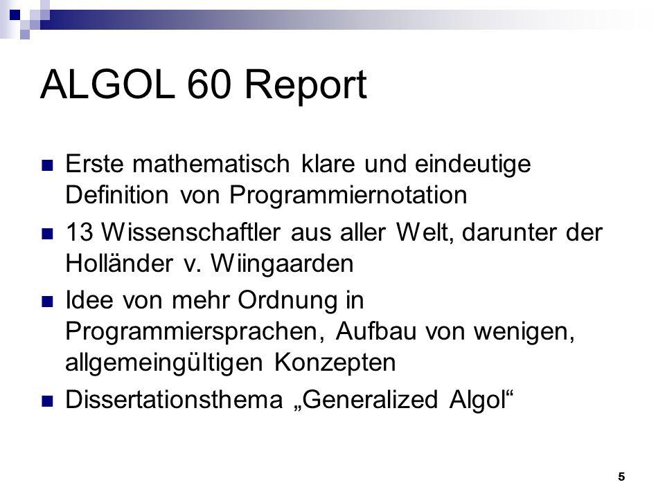 5 ALGOL 60 Report Erste mathematisch klare und eindeutige Definition von Programmiernotation 13 Wissenschaftler aus aller Welt, darunter der Holländer