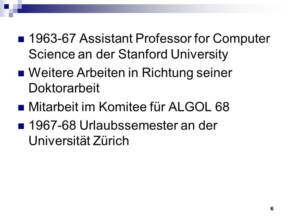 7 Rückkehr in die Schweiz Seit 1968 Professor für Computerwissenschaften an der ETH Zürich 1970 entwickelt er PASCAL 1980 Informatik eigenständiger Studiengang auf Druck der Industrie