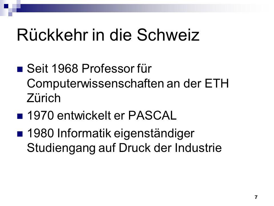 7 Rückkehr in die Schweiz Seit 1968 Professor für Computerwissenschaften an der ETH Zürich 1970 entwickelt er PASCAL 1980 Informatik eigenständiger St