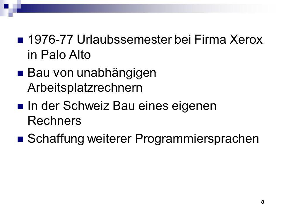 8 1976-77 Urlaubssemester bei Firma Xerox in Palo Alto Bau von unabhängigen Arbeitsplatzrechnern In der Schweiz Bau eines eigenen Rechners Schaffung w