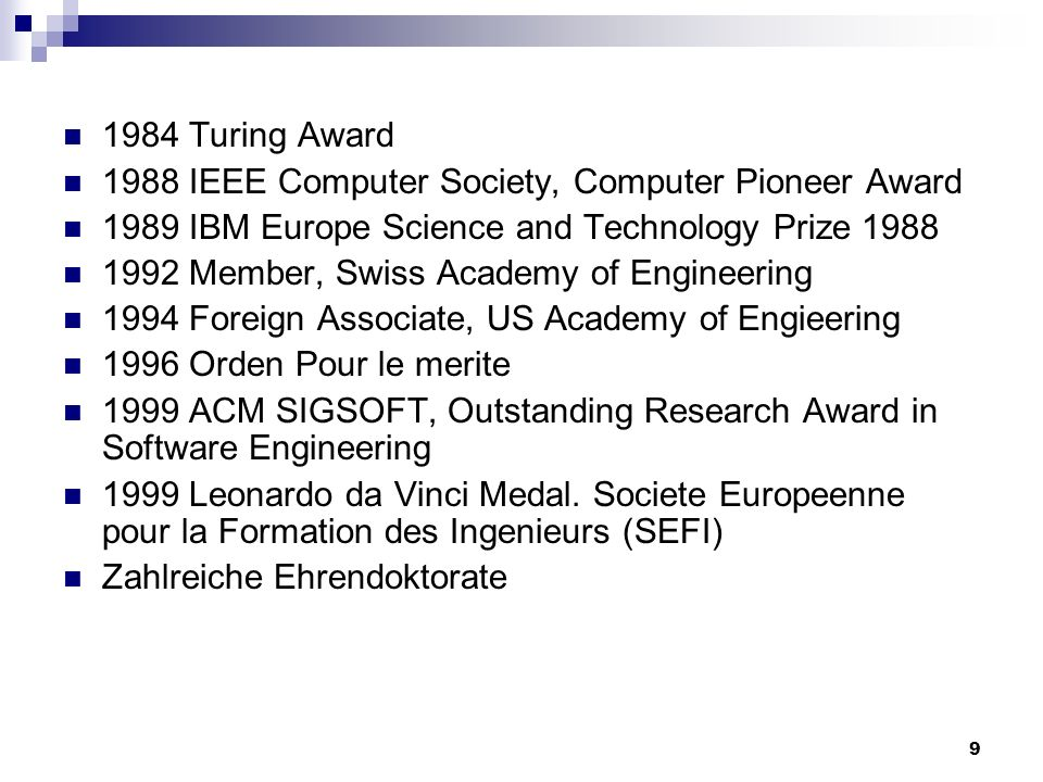 9 1984 Turing Award 1988 IEEE Computer Society, Computer Pioneer Award 1989 IBM Europe Science and Technology Prize 1988 1992 Member, Swiss Academy of