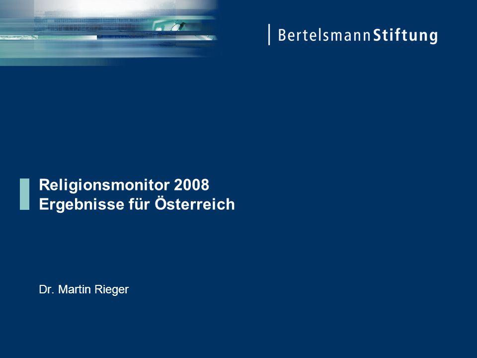 Religionsmonitor 2008 Ergebnisse für Österreich Dr. Martin Rieger