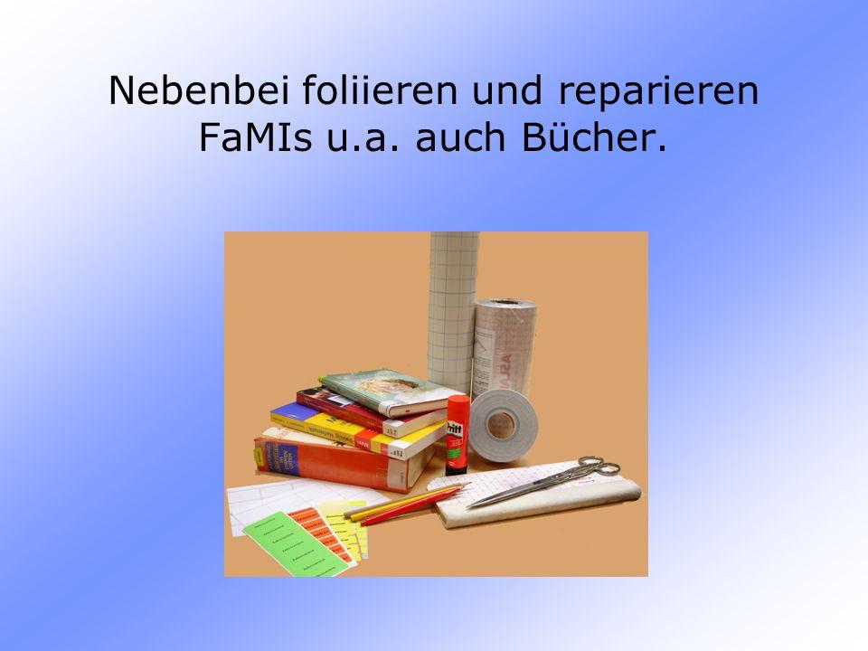 Nebenbei foliieren und reparieren FaMIs u.a. auch Bücher.