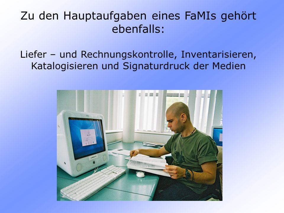 Zu den Hauptaufgaben eines FaMIs gehört ebenfalls: Liefer – und Rechnungskontrolle, Inventarisieren, Katalogisieren und Signaturdruck der Medien