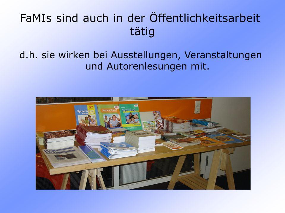 FaMIs sind auch in der Öffentlichkeitsarbeit tätig d.h. sie wirken bei Ausstellungen, Veranstaltungen und Autorenlesungen mit.