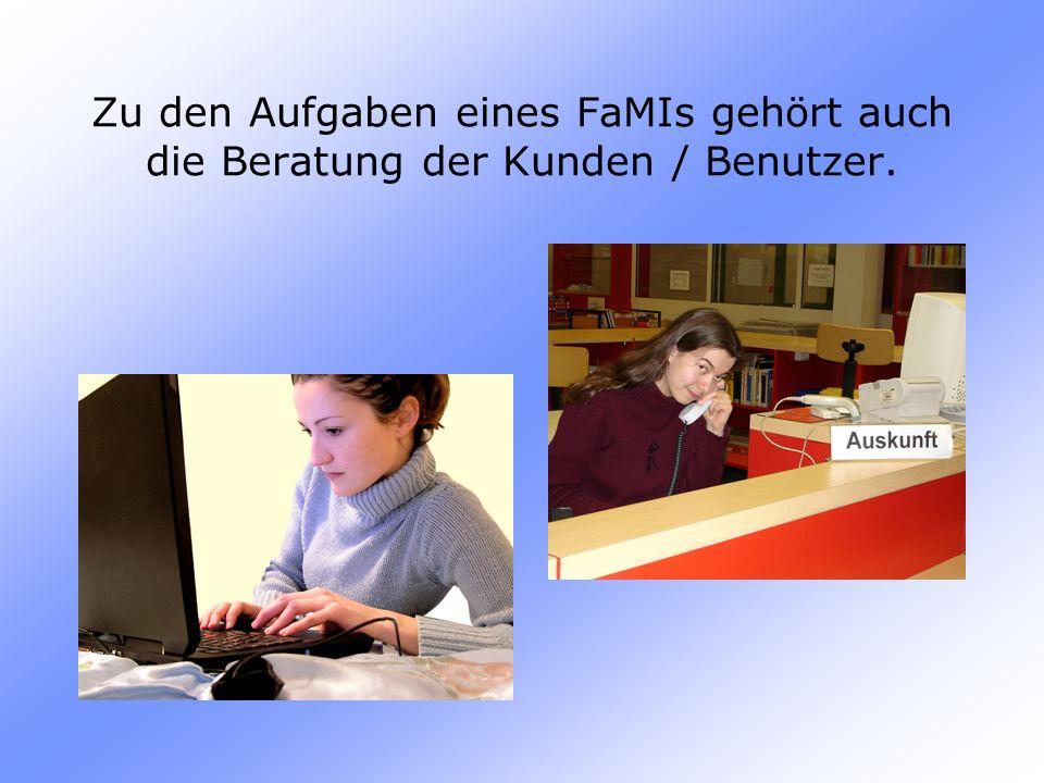 Zu den Aufgaben eines FaMIs gehört auch die Beratung der Kunden / Benutzer.