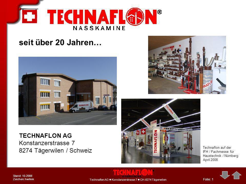 Folie: 1 Technaflon AG Konstanzerstrasse 7 CH-8274 Tägerwilen Stand: 10-2008 Zeichen: hw/mm TECHNAFLON AG Konstanzerstrasse 7 8274 Tägerwilen / Schwei