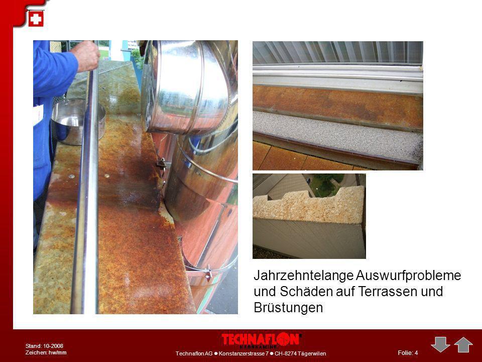 Folie: 4 Technaflon AG Konstanzerstrasse 7 CH-8274 Tägerwilen Stand: 10-2008 Zeichen: hw/mm Jahrzehntelange Auswurfprobleme und Schäden auf Terrassen