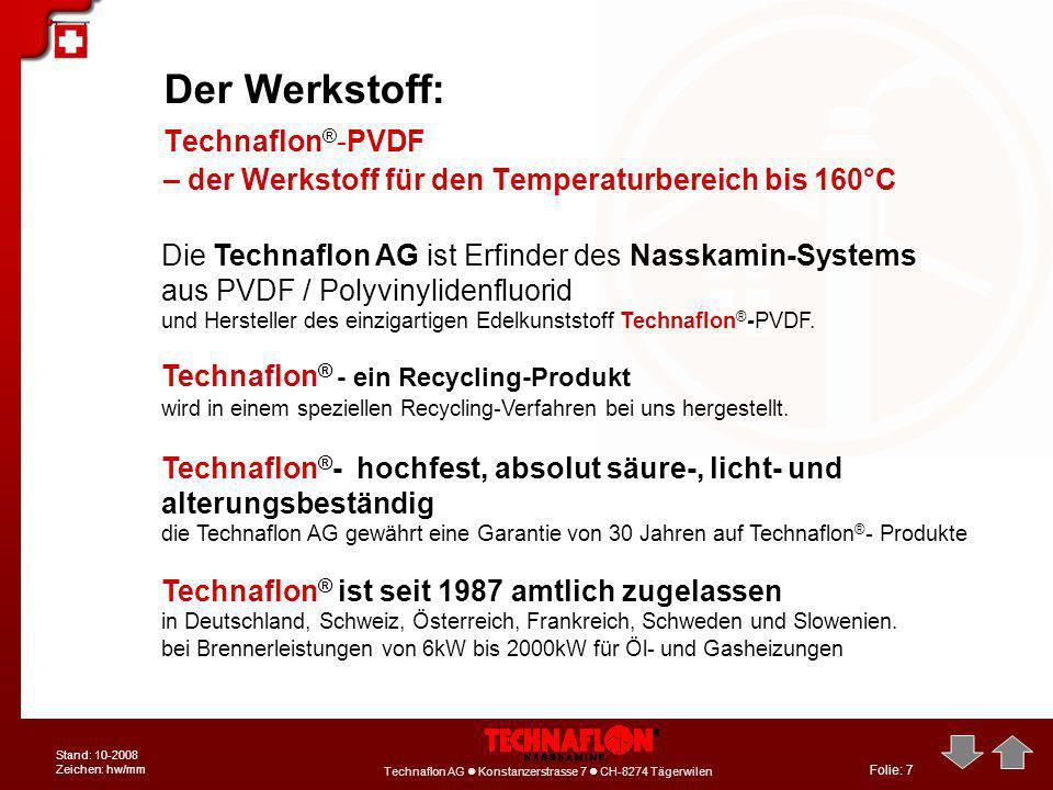 Folie: 7 Technaflon AG Konstanzerstrasse 7 CH-8274 Tägerwilen Stand: 10-2008 Zeichen: hw/mm Der Werkstoff: Technaflon ® -PVDF – der Werkstoff für den