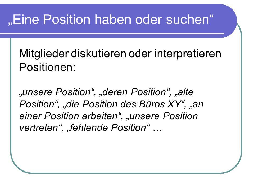 Eine Position haben oder suchen Mitglieder diskutieren oder interpretieren Positionen: unsere Position, deren Position, alte Position, die Position de