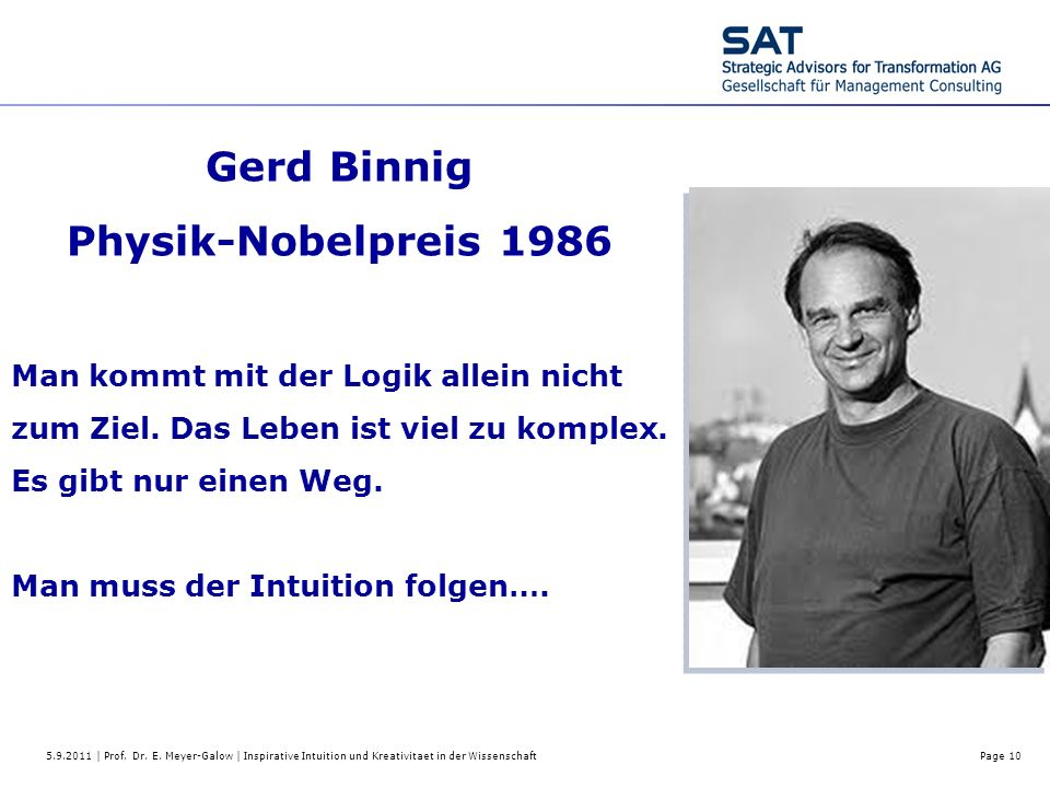 5.9.2011 | Prof. Dr. E. Meyer-Galow | Inspirative Intuition und Kreativitaet in der WissenschaftPage 10 Gerd Binnig Physik-Nobelpreis 1986 Man kommt m