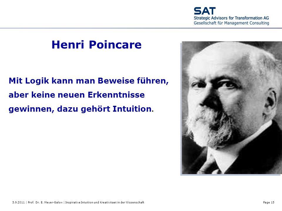 5.9.2011 | Prof. Dr. E. Meyer-Galow | Inspirative Intuition und Kreativitaet in der WissenschaftPage 15 Henri Poincare Mit Logik kann man Beweise führ