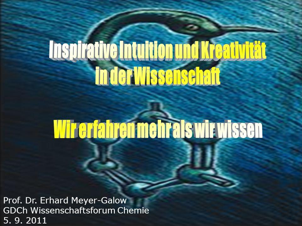 5.9.2011 | Prof. Dr. E. Meyer-Galow | Inspirative Intuition und Kreativitaet in der WissenschaftPage 20 Prof. Dr. Erhard Meyer-Galow GDCh Wissenschaft