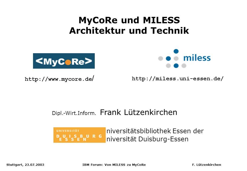 Stuttgart, 23.07.2003 IBM Forum: Von MILESS zu MyCoRe F. Lützenkirchen MyCoRe und MILESS Architektur und Technik Dipl.-Wirt.Inform. Frank Lützenkirche