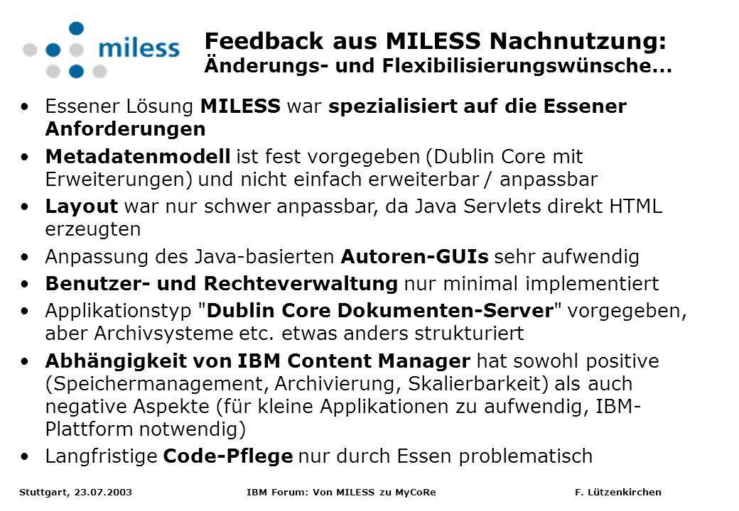 Stuttgart, 23.07.2003 IBM Forum: Von MILESS zu MyCoRe F. Lützenkirchen Feedback aus MILESS Nachnutzung: Änderungs- und Flexibilisierungswünsche... Ess