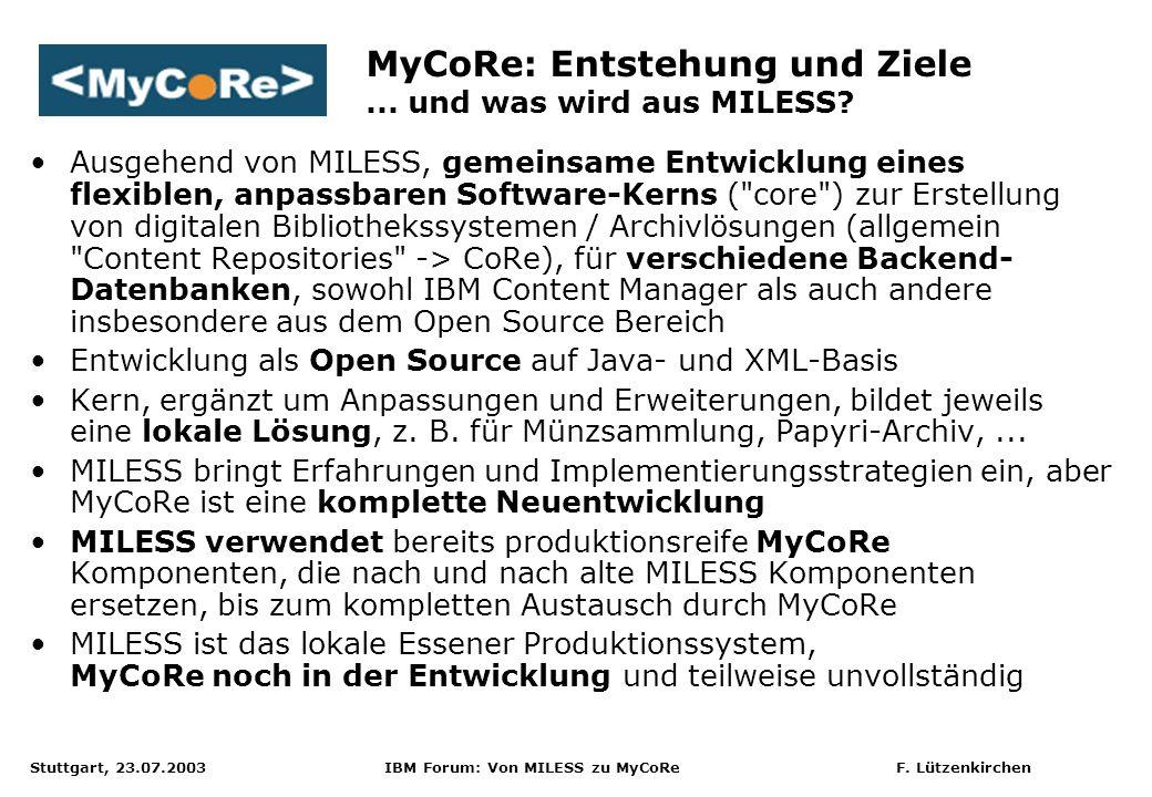 Stuttgart, 23.07.2003 IBM Forum: Von MILESS zu MyCoRe F. Lützenkirchen Ausgehend von MILESS, gemeinsame Entwicklung eines flexiblen, anpassbaren Softw