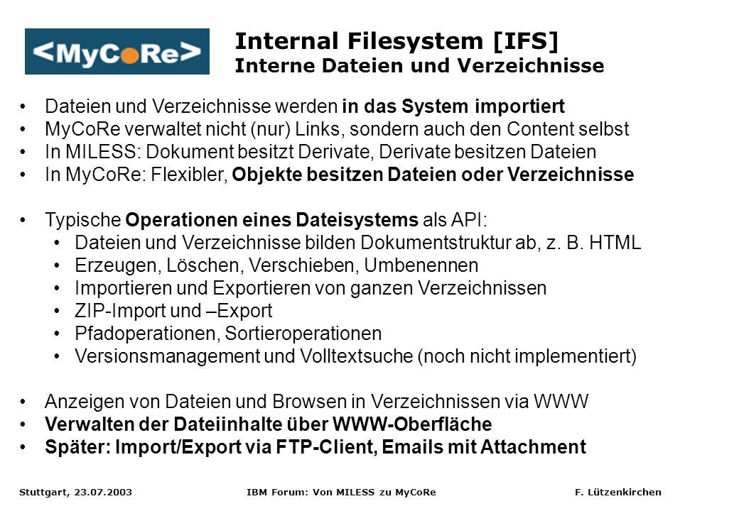 Stuttgart, 23.07.2003 IBM Forum: Von MILESS zu MyCoRe F. Lützenkirchen Internal Filesystem [IFS] Interne Dateien und Verzeichnisse Dateien und Verzeic