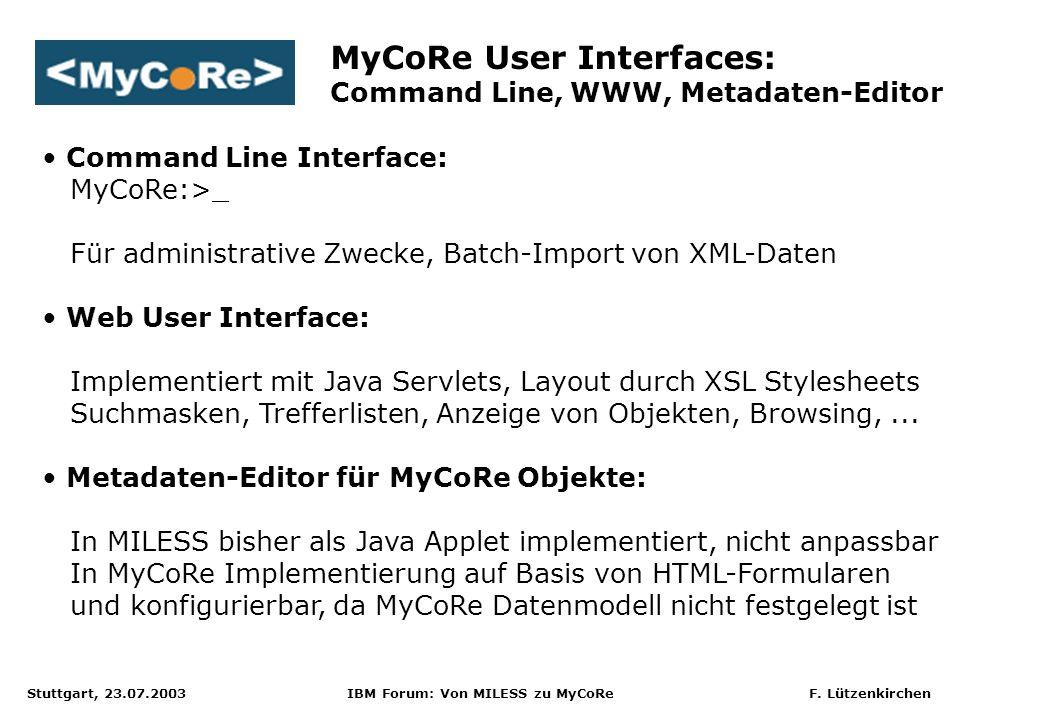 Stuttgart, 23.07.2003 IBM Forum: Von MILESS zu MyCoRe F. Lützenkirchen Command Line Interface: MyCoRe:>_ Für administrative Zwecke, Batch-Import von X