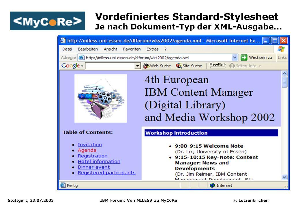 Stuttgart, 23.07.2003 IBM Forum: Von MILESS zu MyCoRe F. Lützenkirchen Vordefiniertes Standard-Stylesheet Je nach Dokument-Typ der XML-Ausgabe...