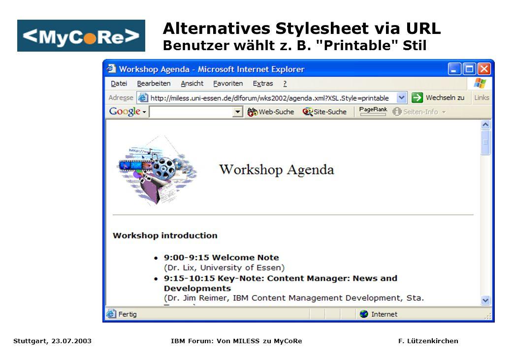 Stuttgart, 23.07.2003 IBM Forum: Von MILESS zu MyCoRe F. Lützenkirchen Alternatives Stylesheet via URL Benutzer wählt z. B.