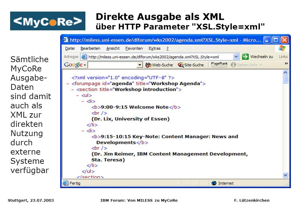Stuttgart, 23.07.2003 IBM Forum: Von MILESS zu MyCoRe F. Lützenkirchen Direkte Ausgabe als XML über HTTP Parameter