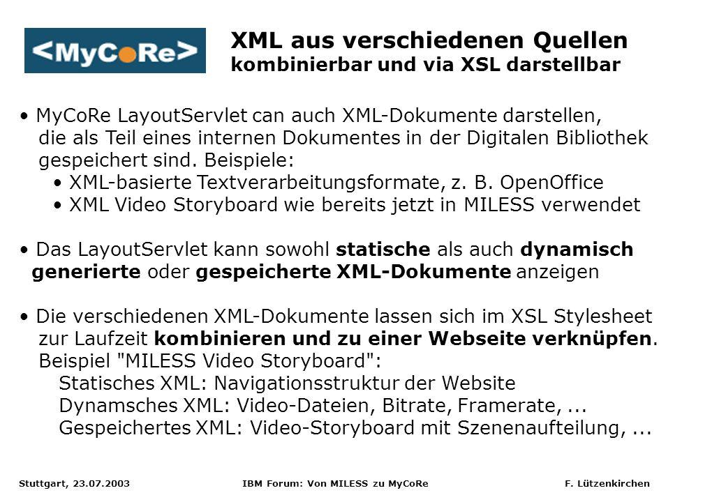 Stuttgart, 23.07.2003 IBM Forum: Von MILESS zu MyCoRe F. Lützenkirchen MyCoRe LayoutServlet can auch XML-Dokumente darstellen, die als Teil eines inte