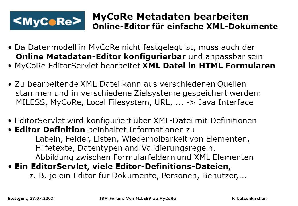 Stuttgart, 23.07.2003 IBM Forum: Von MILESS zu MyCoRe F. Lützenkirchen Da Datenmodell in MyCoRe nicht festgelegt ist, muss auch der Online Metadaten-E