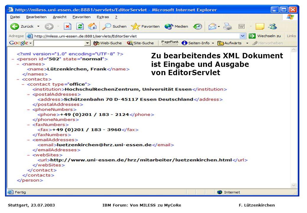 Stuttgart, 23.07.2003 IBM Forum: Von MILESS zu MyCoRe F. Lützenkirchen Zu bearbeitendes XML Dokument ist Eingabe und Ausgabe von EditorServlet