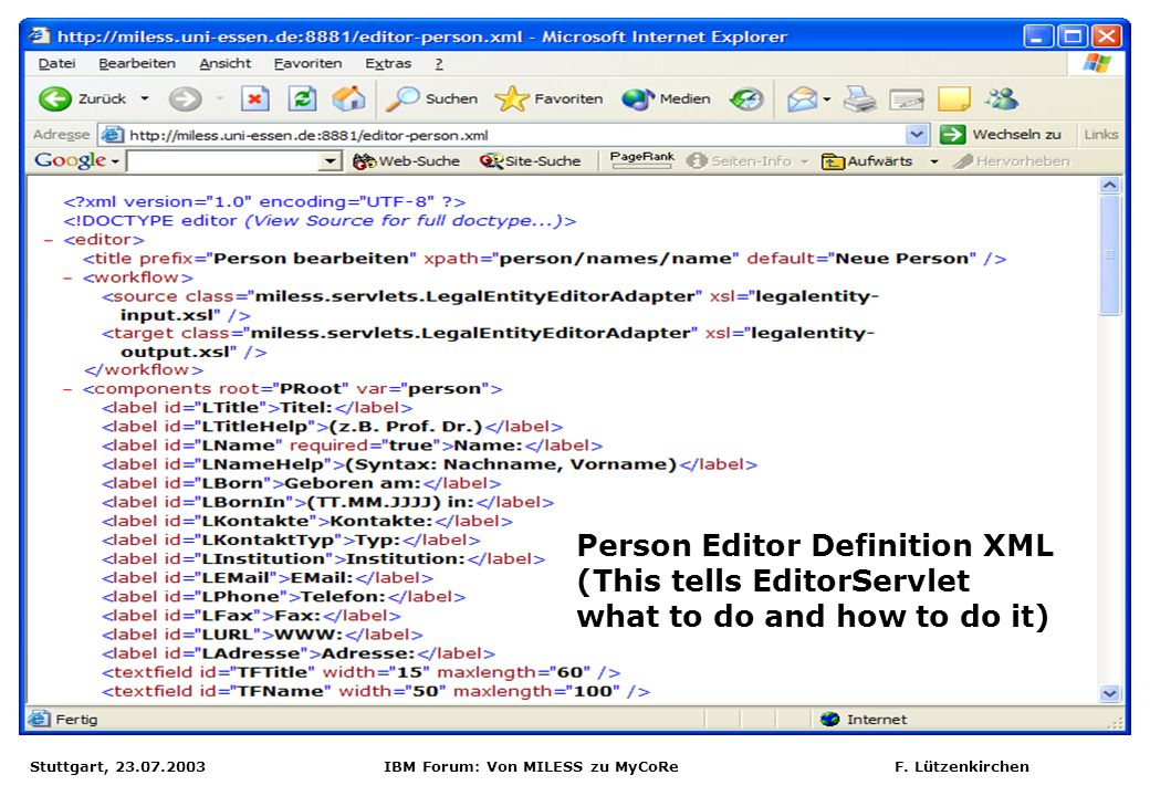 Stuttgart, 23.07.2003 IBM Forum: Von MILESS zu MyCoRe F. Lützenkirchen Person Editor Definition XML (This tells EditorServlet what to do and how to do