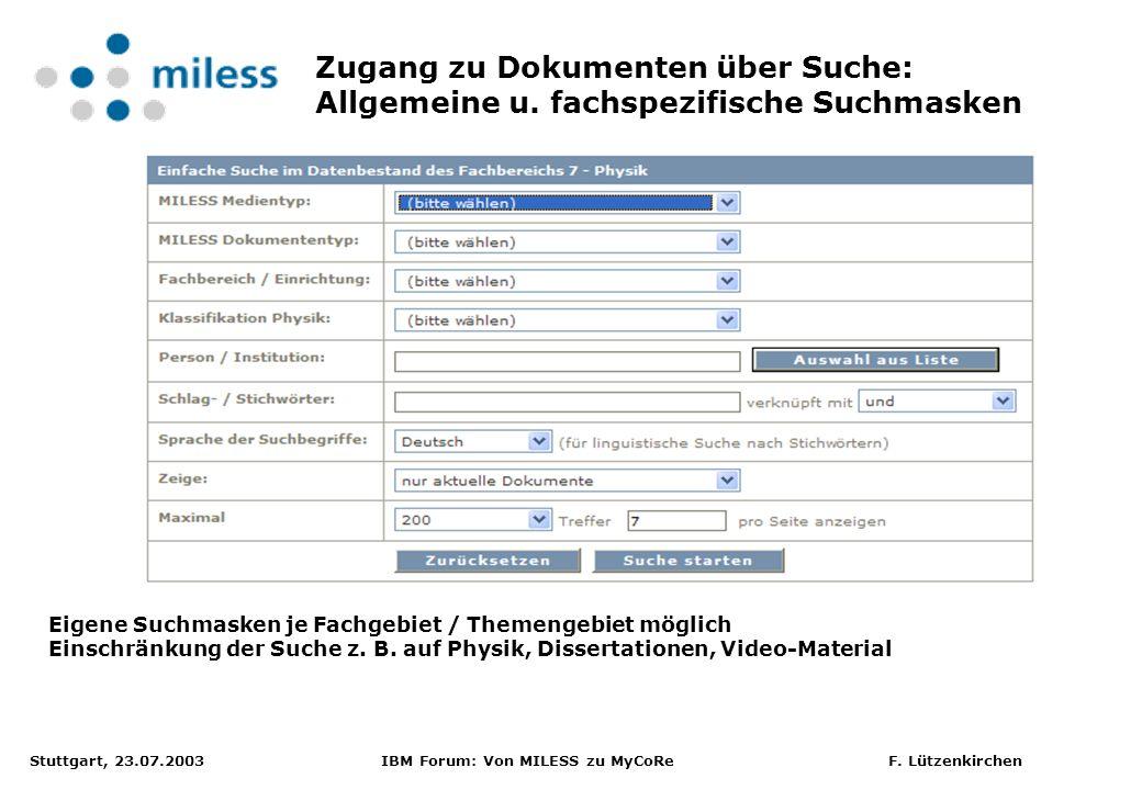 Stuttgart, 23.07.2003 IBM Forum: Von MILESS zu MyCoRe F. Lützenkirchen Zugang zu Dokumenten über Suche: Allgemeine u. fachspezifische Suchmasken Eigen