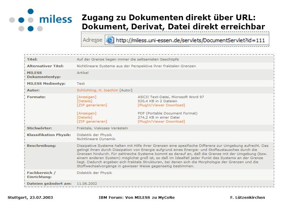 Stuttgart, 23.07.2003 IBM Forum: Von MILESS zu MyCoRe F. Lützenkirchen Zugang zu Dokumenten direkt über URL: Dokument, Derivat, Datei direkt erreichba