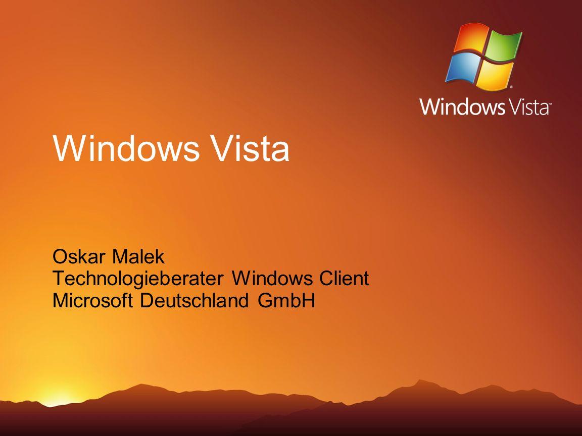Windows Vista Oskar Malek Technologieberater Windows Client Microsoft Deutschland GmbH