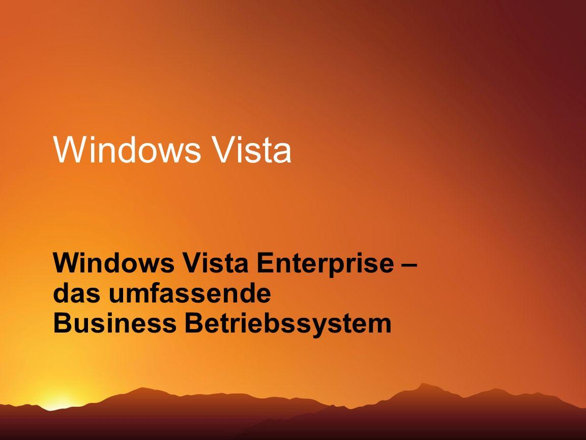 Windows Vista Windows Vista Enterprise – das umfassende Business Betriebssystem