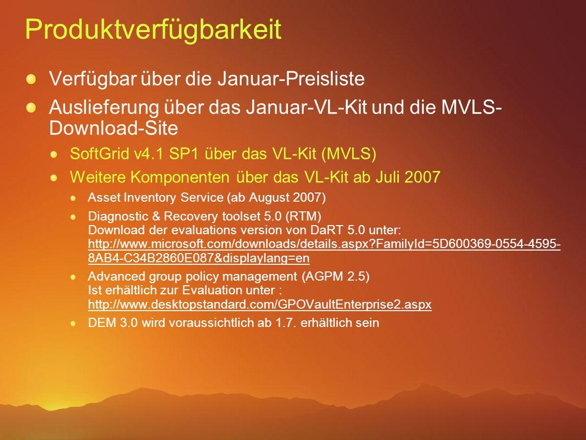 Produktverfügbarkeit Verfügbar über die Januar-Preisliste Auslieferung über das Januar-VL-Kit und die MVLS- Download-Site SoftGrid v4.1 SP1 über das V