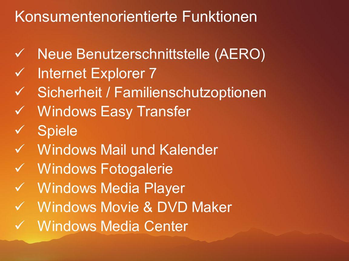 Konsumentenorientierte Funktionen Neue Benutzerschnittstelle (AERO) Internet Explorer 7 Sicherheit / Familienschutzoptionen Windows Easy Transfer Spie