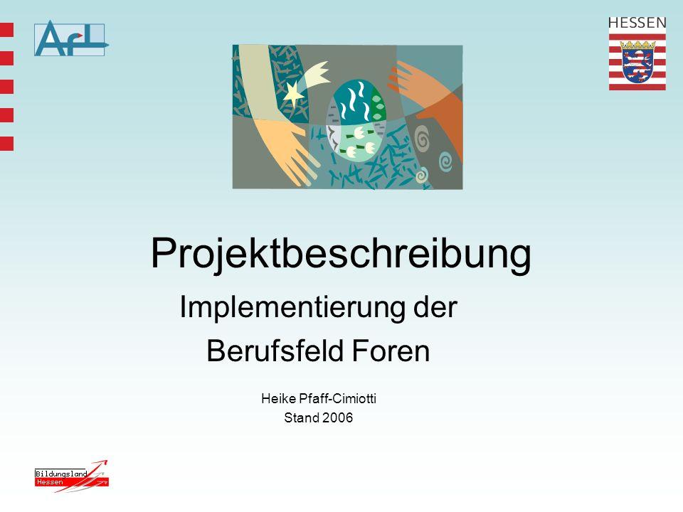 Projektbeschreibung Implementierung der Berufsfeld Foren Heike Pfaff-Cimiotti Stand 2006