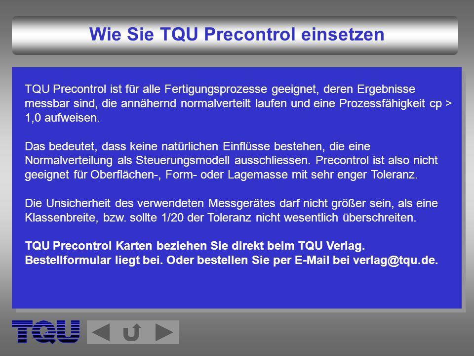 Wie Sie TQU Precontrol einsetzen TQU Precontrol ist für alle Fertigungsprozesse geeignet, deren Ergebnisse messbar sind, die annähernd normalverteilt
