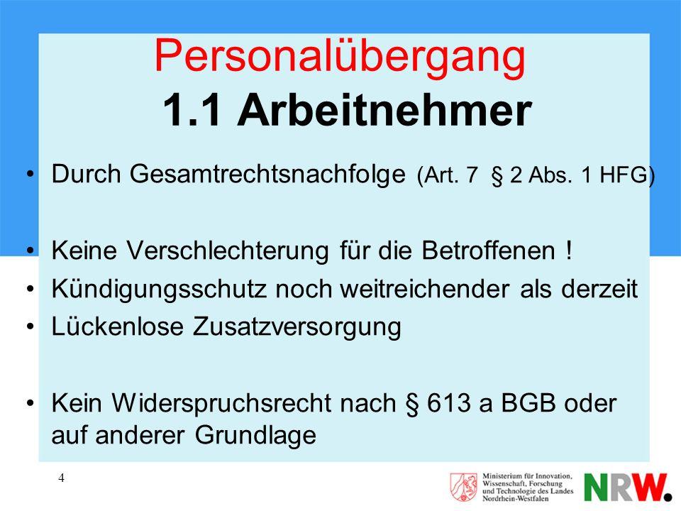 4 Personalübergang 1.1 Arbeitnehmer Durch Gesamtrechtsnachfolge (Art. 7 § 2 Abs. 1 HFG) Keine Verschlechterung für die Betroffenen ! Kündigungsschutz