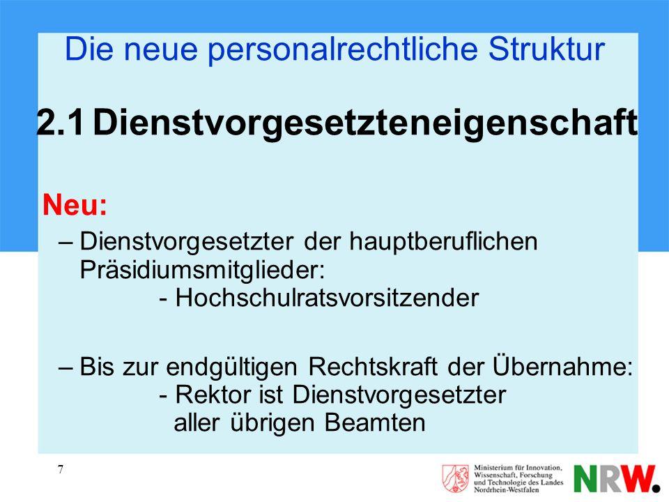 7 Die neue personalrechtliche Struktur 2.1Dienstvorgesetzteneigenschaft Neu: –Dienstvorgesetzter der hauptberuflichen Präsidiumsmitglieder: - Hochschu