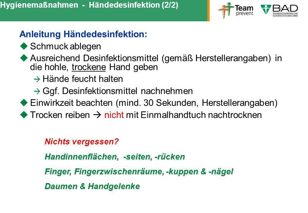 Hygienemaßnahmen - Händedesinfektion (2/2) Anleitung Händedesinfektion: Schmuck ablegen Ausreichend Desinfektionsmittel (gemäß Herstellerangaben) in d