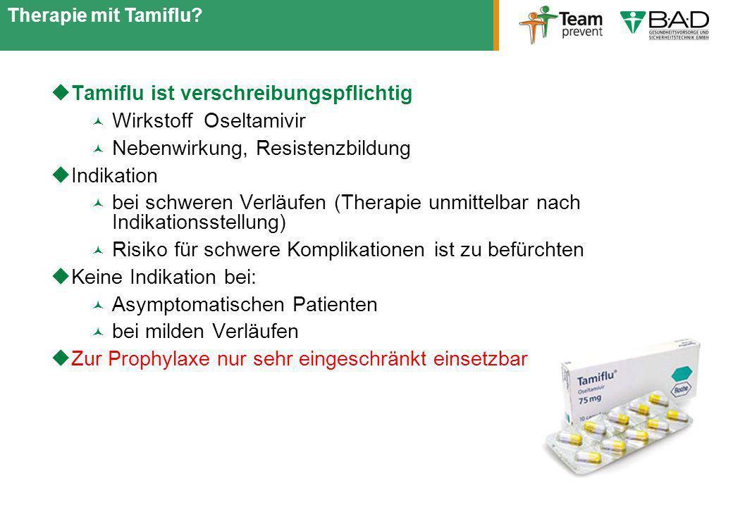 Tamiflu ist verschreibungspflichtig Wirkstoff Oseltamivir Nebenwirkung, Resistenzbildung Indikation bei schweren Verläufen (Therapie unmittelbar nach