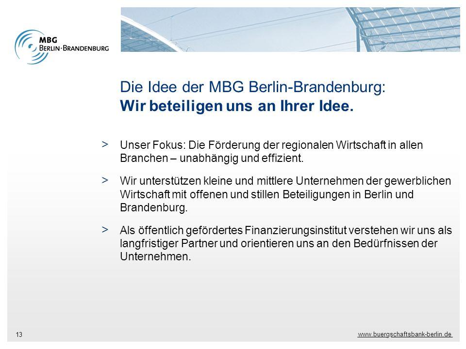 www.buergschaftsbank-berlin.de 13 Die Idee der MBG Berlin-Brandenburg: Wir beteiligen uns an Ihrer Idee. > Unser Fokus: Die Förderung der regionalen W